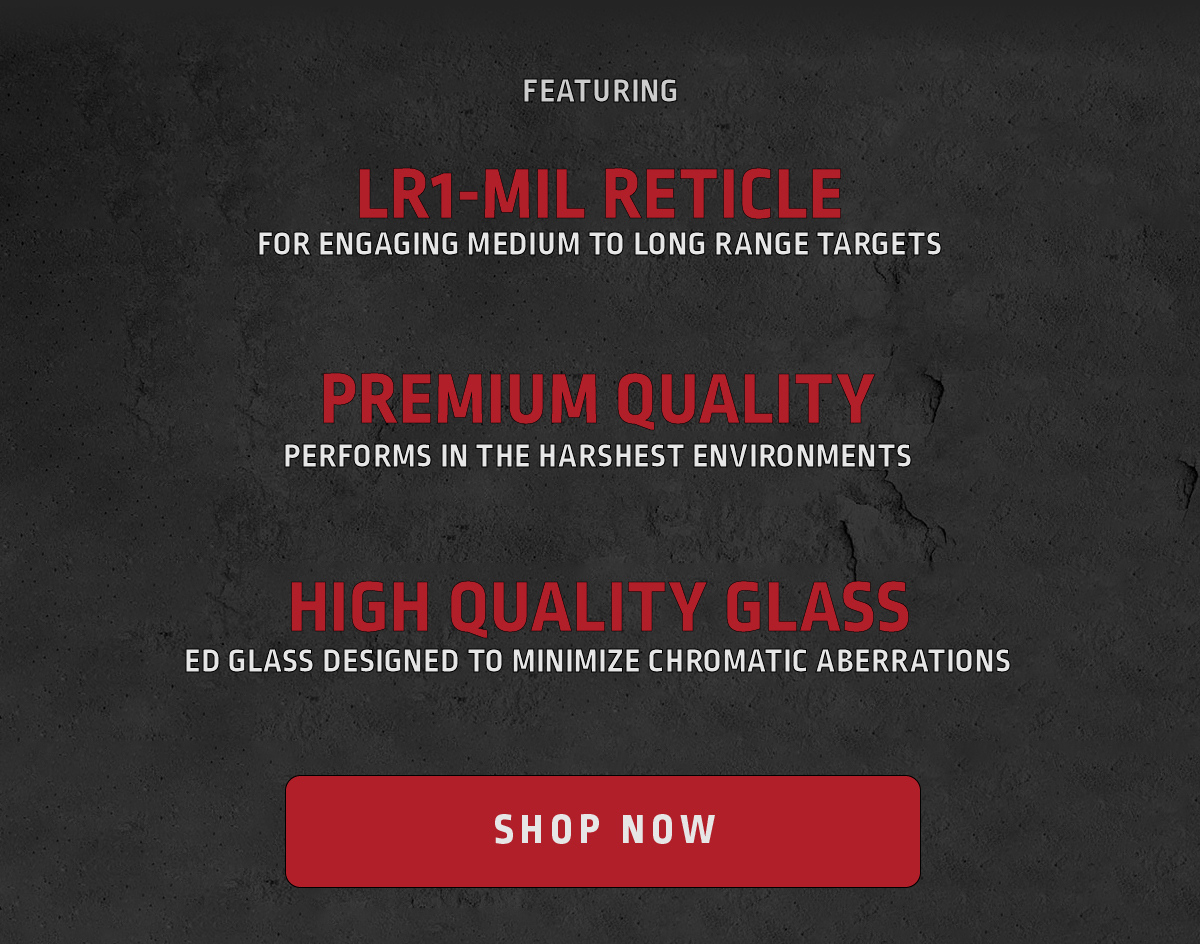 Featuring: LR1-MIL Reticle, Quality Standards and Premium Quality Glass